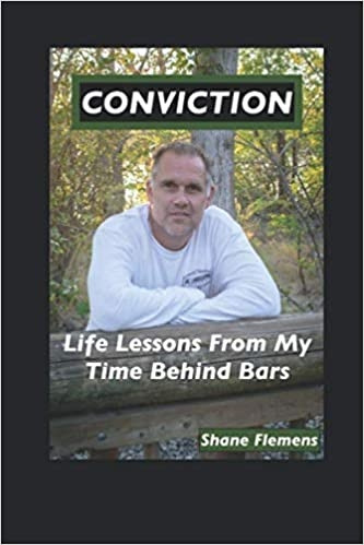 Conviction  Life Lessons from my time behind bars by Shane Flemens