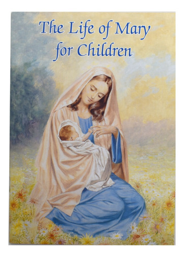 The Life Of Mary For Children (Catholic Classics Book)